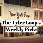 The Tyler Loop's Weekly Picks