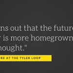 It turns out that the future of Tyler is more homegrown than we thought.