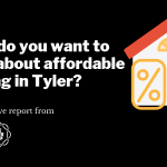 What do you want to know about affordable housing in Tyler_
