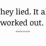They-lied.-It-all-worked-out.-Brandon-Davidson