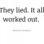 They-lied.-It-all-worked-out.-Brandon-Davidson-2