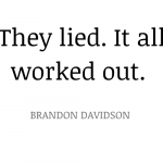 They-lied.-It-all-worked-out.-Brandon-Davidson-3